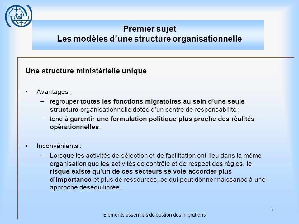 7 Eléments essentiels de gestion des migrations Premier sujet Les modèles dune structure organisationnelle Une structure ministérielle unique Avantage