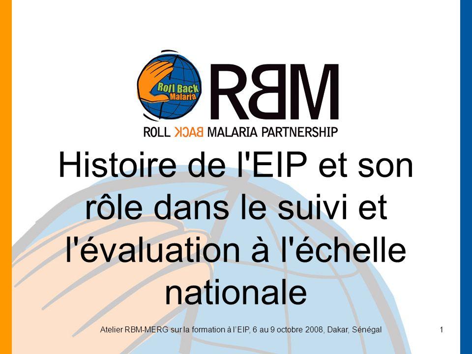 Atelier RBM-MERG sur la formation à lEIP, 6 au 9 octobre 2008, Dakar, Sénégal1 Histoire de l EIP et son rôle dans le suivi et l évaluation à l échelle nationale