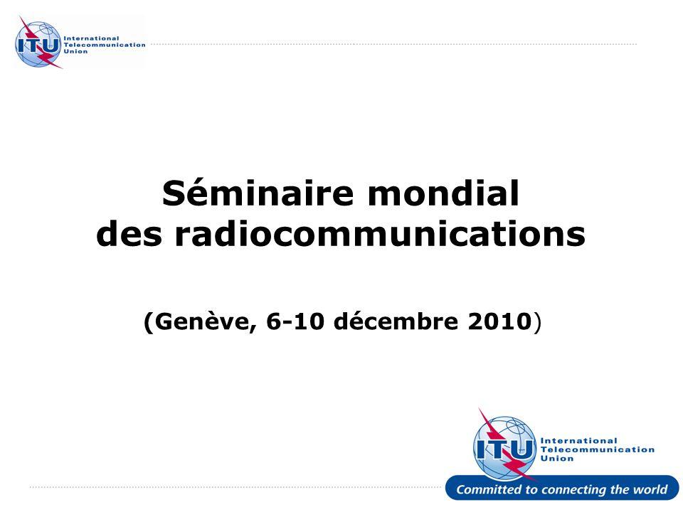 International Telecommunication Union Séminaire mondial des radiocommunications (Genève, 6-10 décembre 2010)