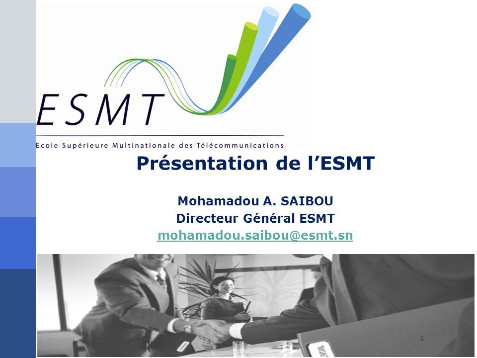Présentation de lESMT Mohamadou A. SAIBOU Directeur Général ESMT mohamadou.saibou@esmt.sn 2