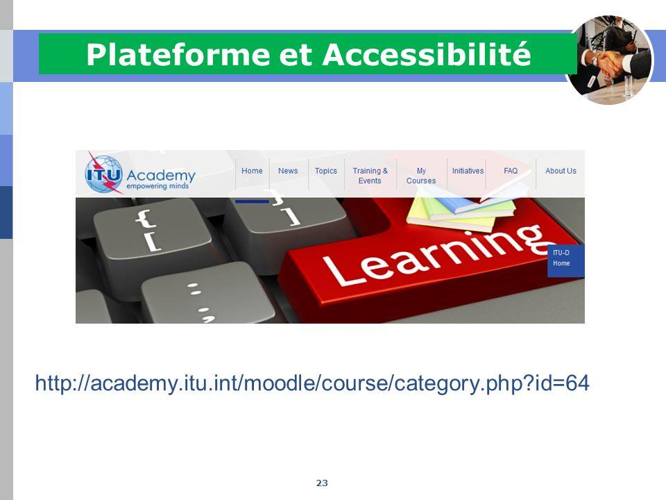 Plateforme et Accessibilité http://academy.itu.int/moodle/course/category.php?id=64 23