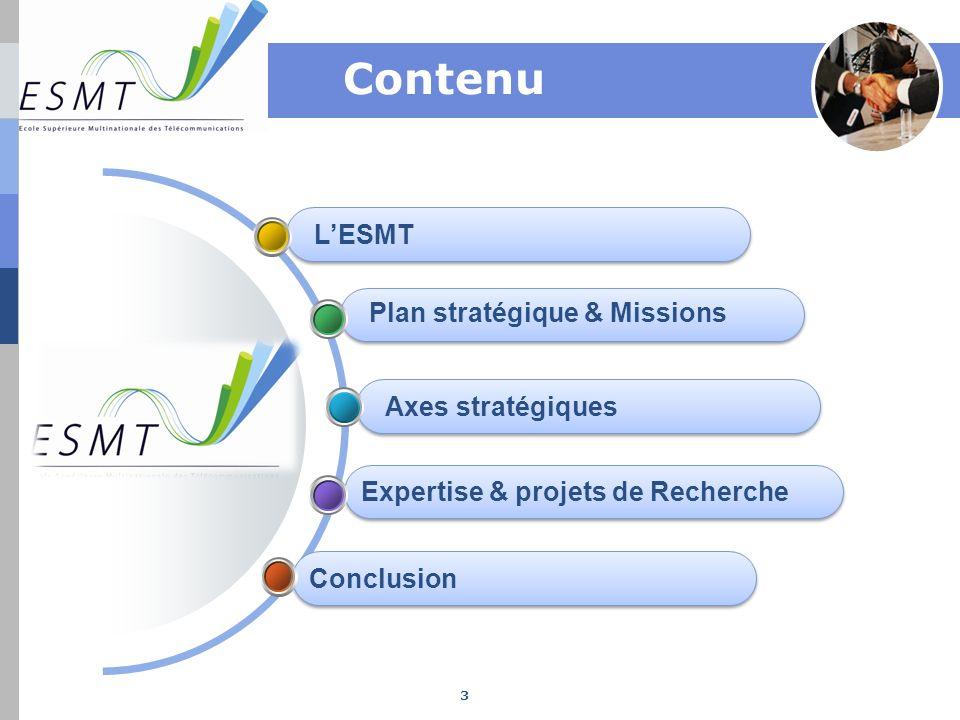 24 Au-delà de sa position dInstitution sous régionale de formation, de conseils, dexpertise et de Recherche, lESMT se positionne en Institution continentale dans les domaines de la Science, des TIC, de lEspace, de la Recherche et des Infrastructures; Lun des leviers de sa stratégie: la coopération et le partenariat avec les acteurs du secteur.