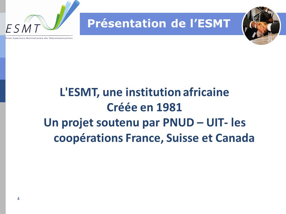 4 L'ESMT, une institution africaine Créée en 1981 Un projet soutenu par PNUD – UIT- les coopérations France, Suisse et Canada Présentation de lESMT