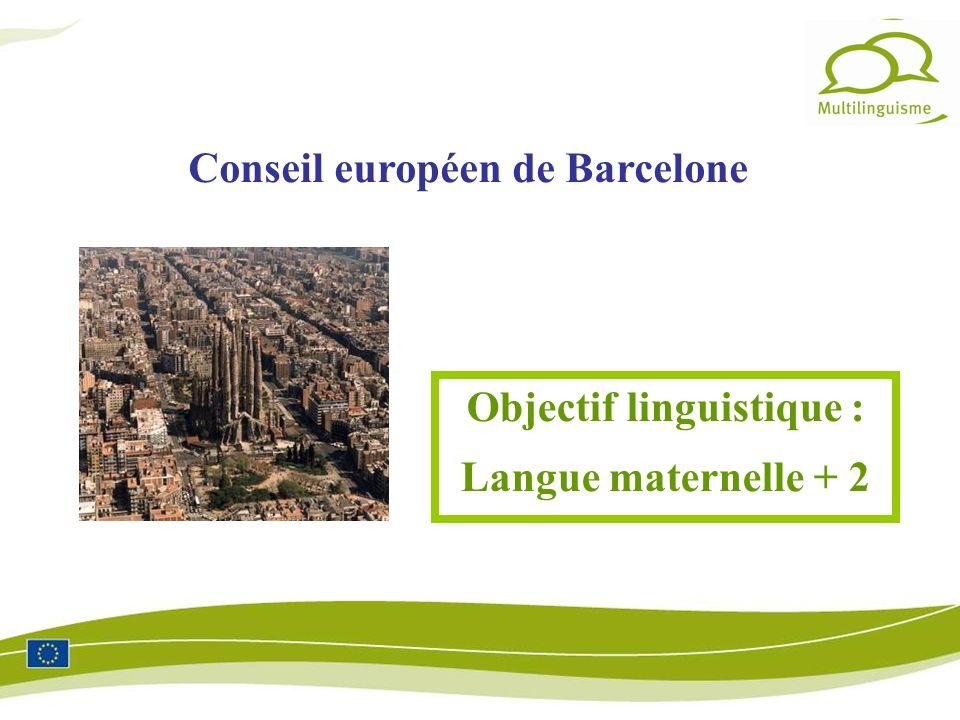 Objectif linguistique : Langue maternelle + 2 Conseil européen de Barcelone