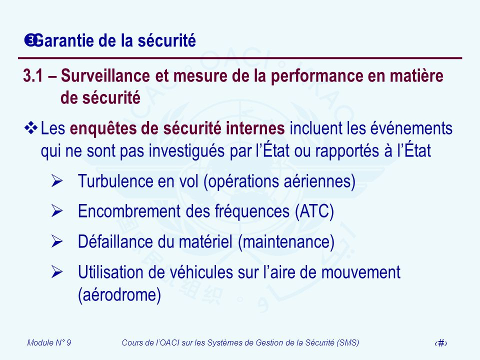Module N° 9Cours de lOACI sur les Systèmes de Gestion de la Sécurité (SMS) 20 Garantie de la sécurité 3.1 – Surveillance et mesure de la performance e
