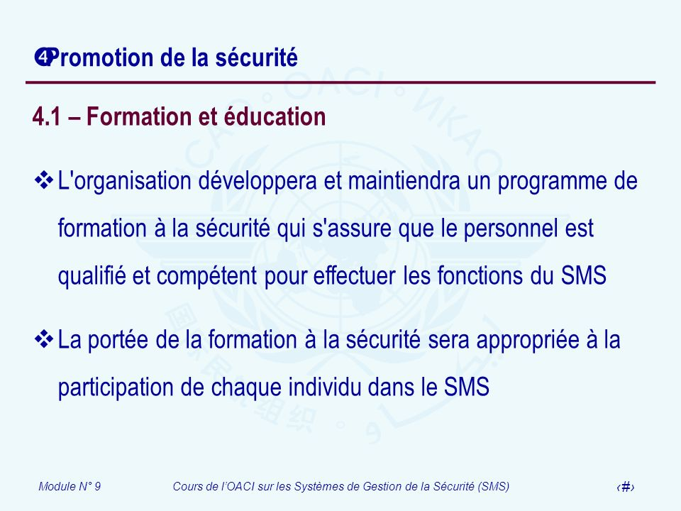 Module N° 9Cours de lOACI sur les Systèmes de Gestion de la Sécurité (SMS) 31 Promotion de la sécurité 4.1 – Formation et éducation L'organisation dév