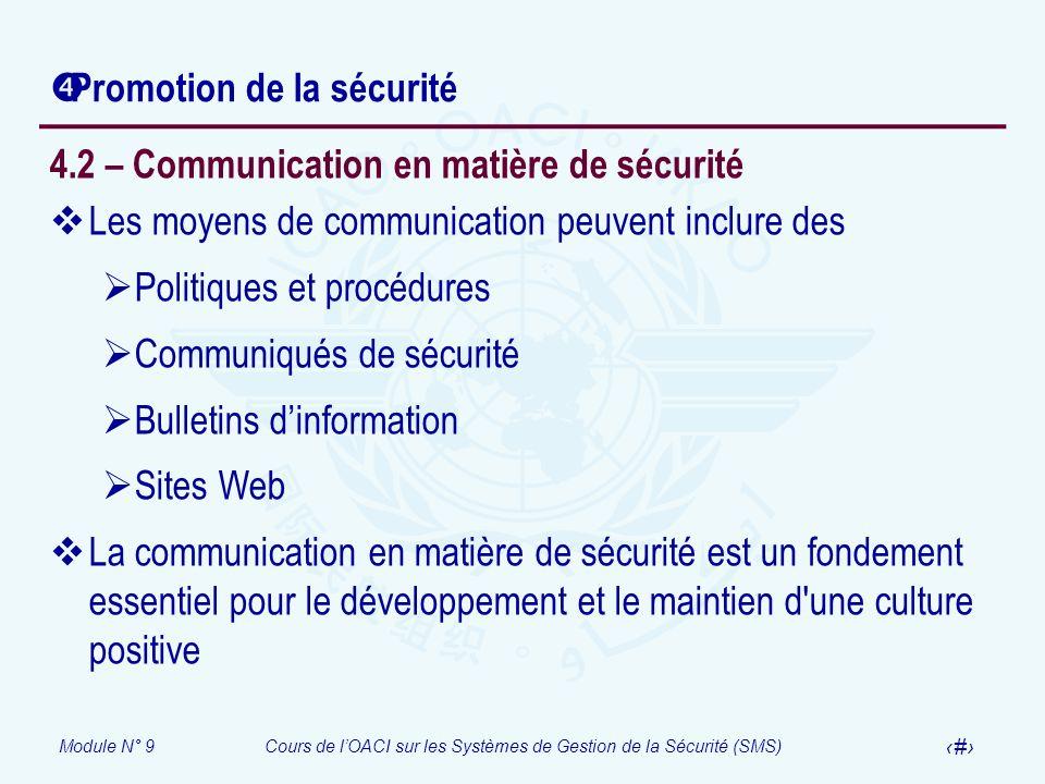 Module N° 9Cours de lOACI sur les Systèmes de Gestion de la Sécurité (SMS) 38 Promotion de la sécurité 4.2 – Communication en matière de sécurité Les