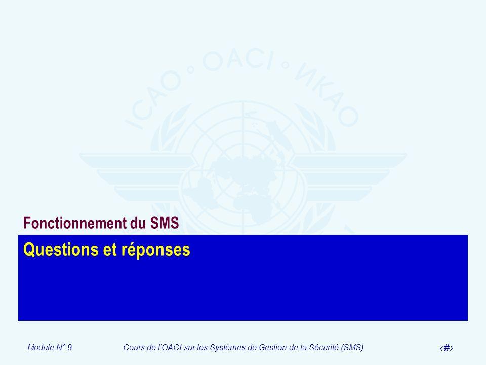 Module N° 9Cours de lOACI sur les Systèmes de Gestion de la Sécurité (SMS) 39 Questions et réponses Fonctionnement du SMS