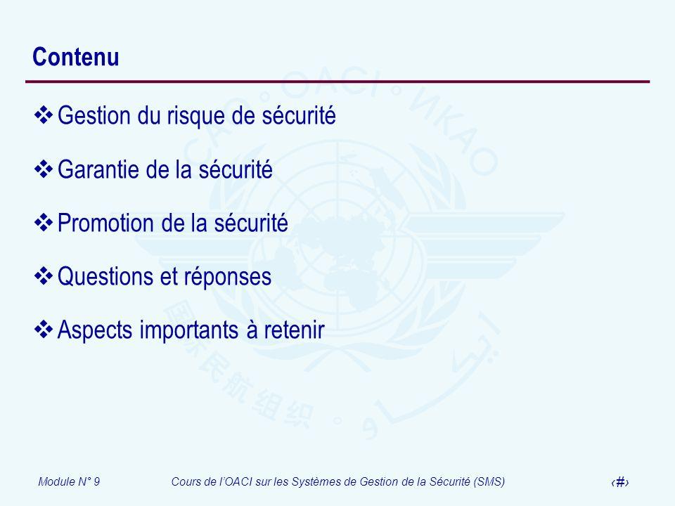 Module N° 9Cours de lOACI sur les Systèmes de Gestion de la Sécurité (SMS) 4 Contenu Gestion du risque de sécurité Garantie de la sécurité Promotion d