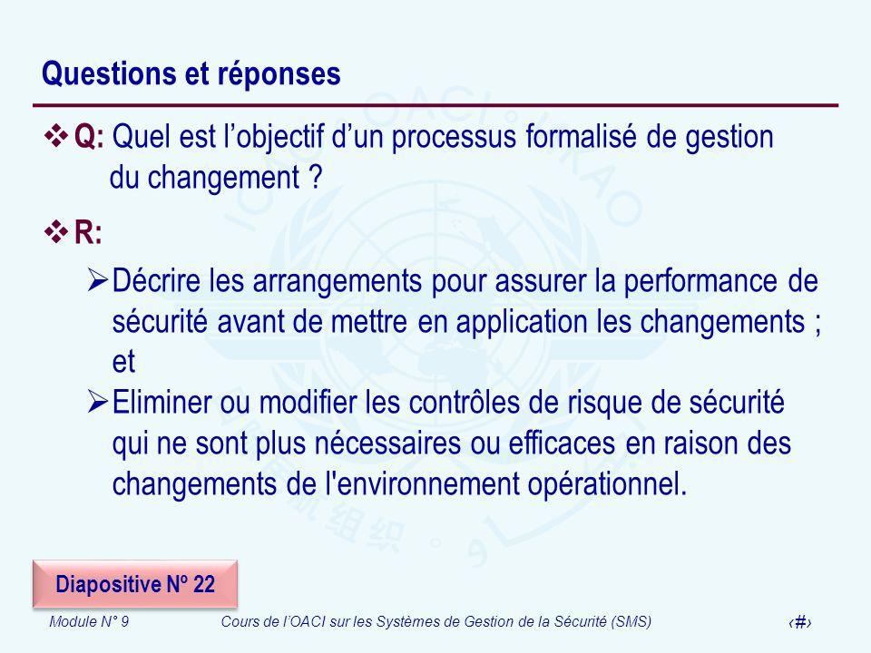 Module N° 9Cours de lOACI sur les Systèmes de Gestion de la Sécurité (SMS) 42 Questions et réponses Q: Quel est lobjectif dun processus formalisé de g
