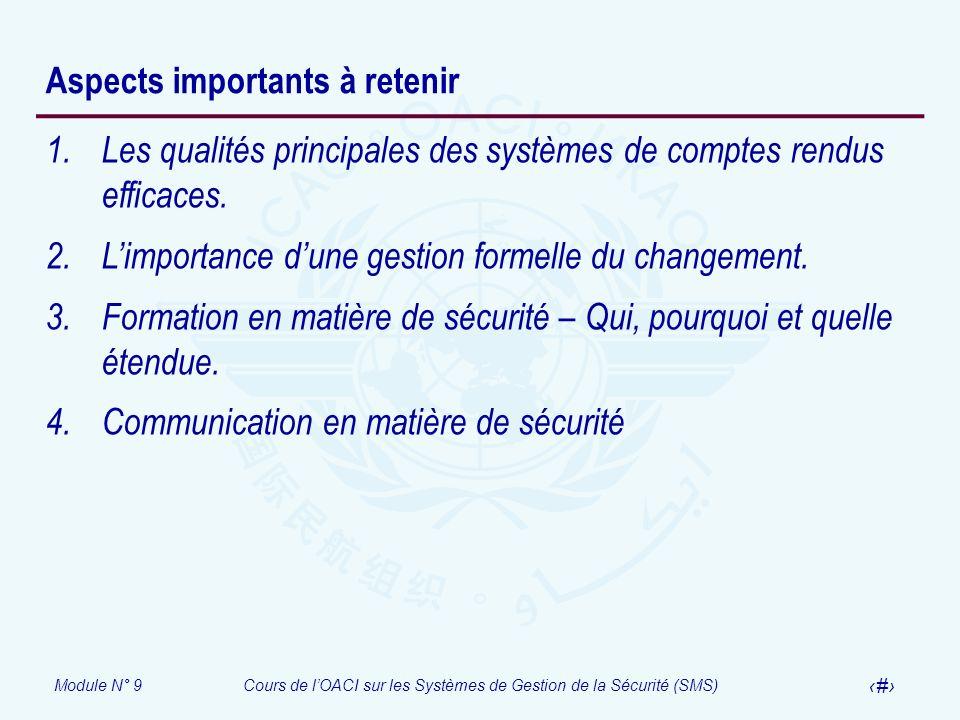 Module N° 9Cours de lOACI sur les Systèmes de Gestion de la Sécurité (SMS) 43 Aspects importants à retenir 1.Les qualités principales des systèmes de