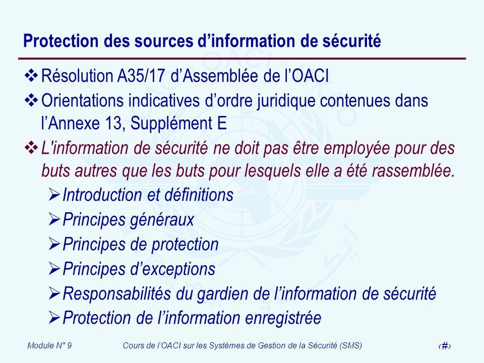 Module N° 9Cours de lOACI sur les Systèmes de Gestion de la Sécurité (SMS) 9 Protection des sources dinformation de sécurité Résolution A35/17 dAssemb