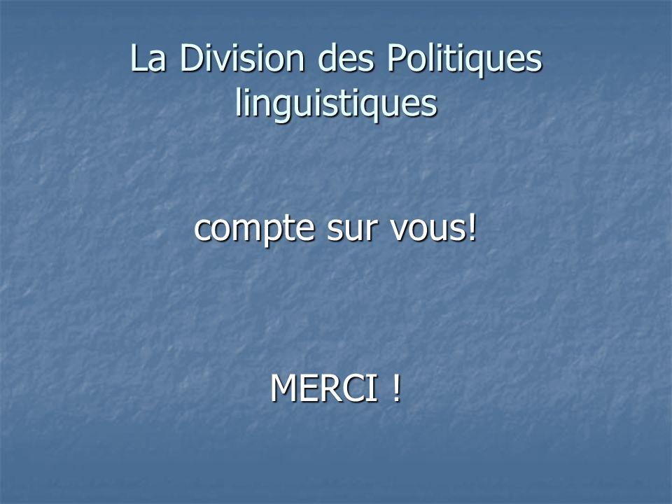 La Division des Politiques linguistiques compte sur vous! MERCI !