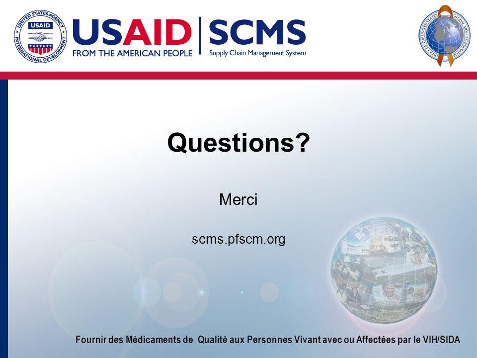 Fournir des Médicaments de Qualité aux Personnes Vivant avec ou Affectées par le VIH/SIDA Questions? Merci scms.pfscm.org