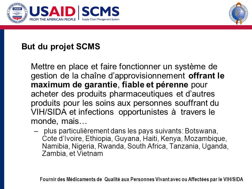 Fournir des Médicaments de Qualité aux Personnes Vivant avec ou Affectées par le VIH/SIDA But du projet SCMS Mettre en place et faire fonctionner un s