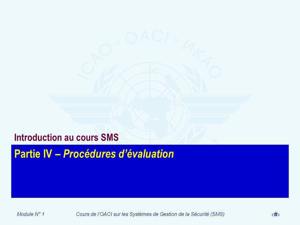 Module N° 1Cours de lOACI sur les Systèmes de Gestion de la Sécurité (SMS) 17 Partie IV – Procédures dévaluation Introduction au cours SMS