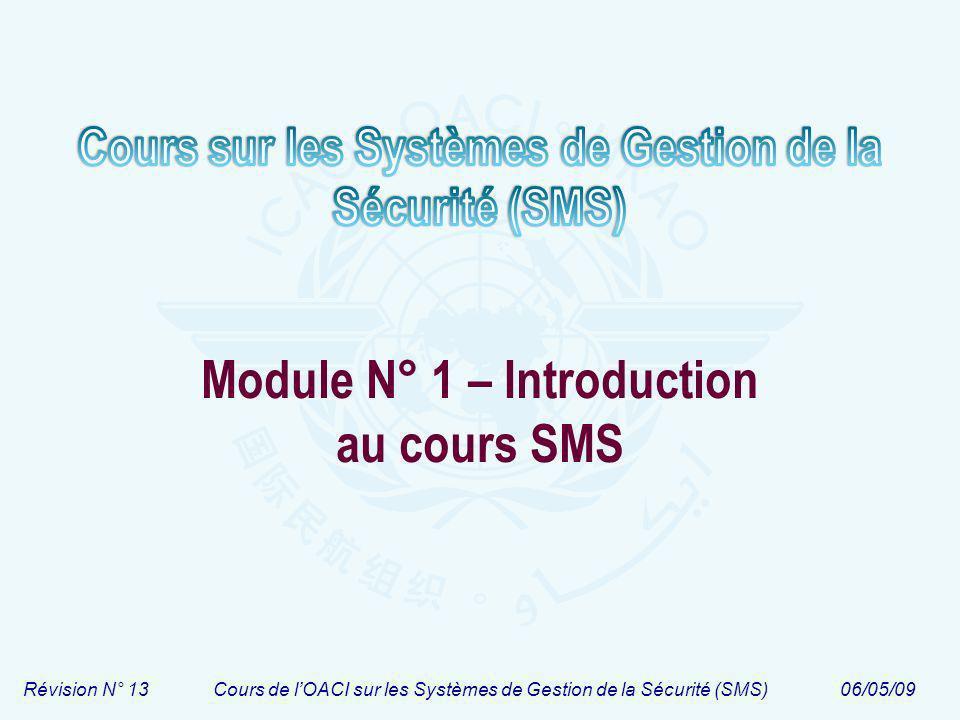 Révision N° 13Cours de lOACI sur les Systèmes de Gestion de la Sécurité (SMS)06/05/09 Module N° 1 – Introduction au cours SMS