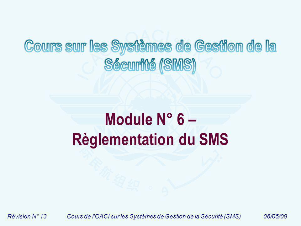 Révision N° 13Cours de lOACI sur les Systèmes de Gestion de la Sécurité (SMS)06/05/09 Module N° 6 – Règlementation du SMS
