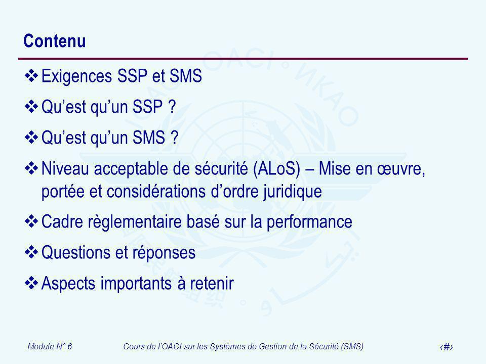 Module N° 6Cours de lOACI sur les Systèmes de Gestion de la Sécurité (SMS) 4 Contenu Exigences SSP et SMS Quest quun SSP ? Quest quun SMS ? Niveau acc