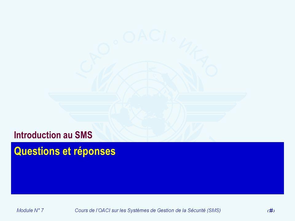 Module N° 7Cours de lOACI sur les Systèmes de Gestion de la Sécurité (SMS) 23 Questions et réponses Introduction au SMS