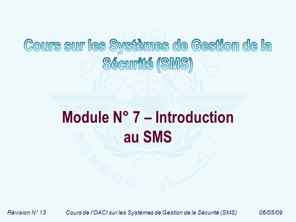 Révision N° 13Cours de lOACI sur les Systèmes de Gestion de la Sécurité (SMS)06/05/09 Module N° 7 – Introduction au SMS