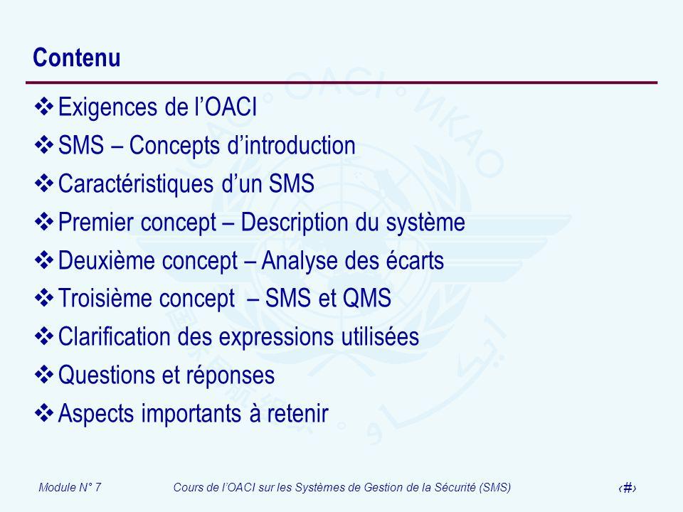 Module N° 7Cours de lOACI sur les Systèmes de Gestion de la Sécurité (SMS) 4 Contenu Exigences de lOACI SMS – Concepts dintroduction Caractéristiques