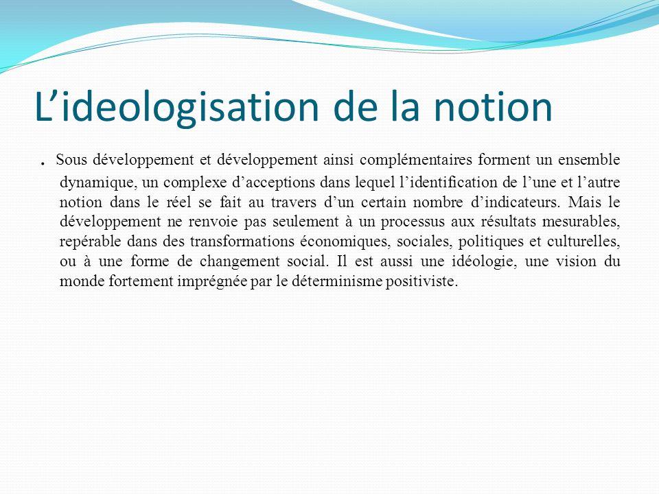 Lideologisation de la notion. Sous développement et développement ainsi complémentaires forment un ensemble dynamique, un complexe dacceptions dans le