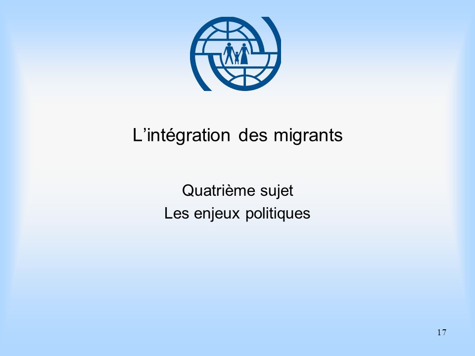 17 Lintégration des migrants Quatrième sujet Les enjeux politiques
