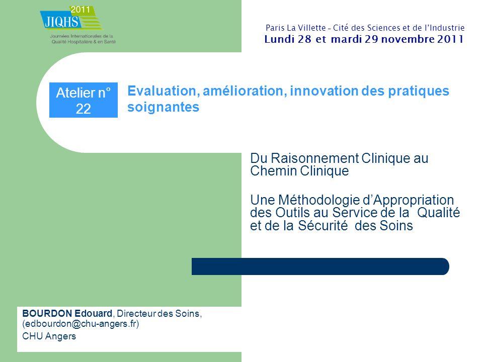 BOURDON Edouard, Directeur des Soins, (edbourdon@chu-angers.fr) CHU Angers Atelier n° 22 Evaluation, amélioration, innovation des pratiques soignantes