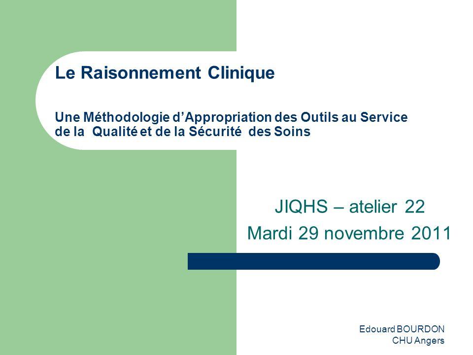 Edouard BOURDON CHU Angers Le Raisonnement Clinique Une Méthodologie dAppropriation des Outils au Service de la Qualité et de la Sécurité des Soins JI