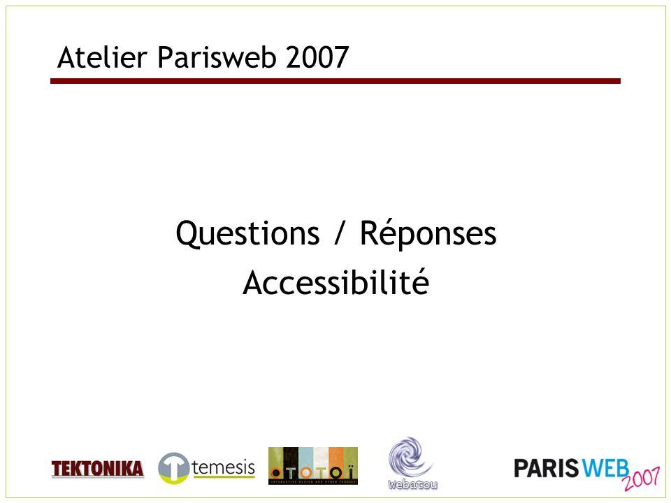 Atelier Parisweb 2007 Questions / Réponses Accessibilité
