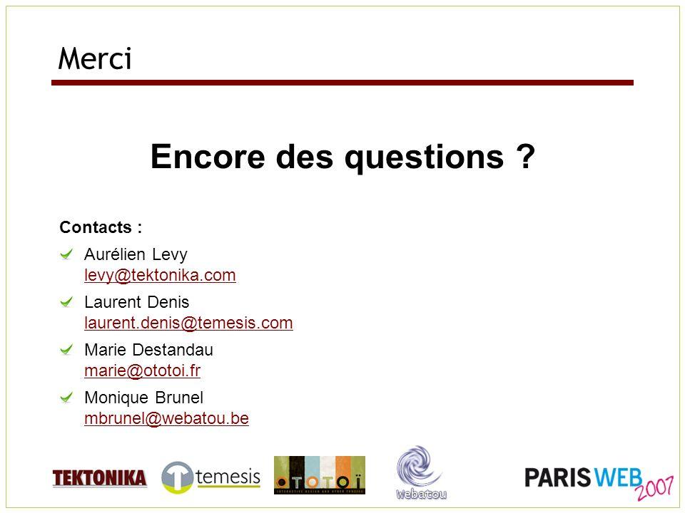 Merci Encore des questions ? Contacts : Aurélien Levy levy@tektonika.com levy@tektonika.com Laurent Denis laurent.denis@temesis.com laurent.denis@teme