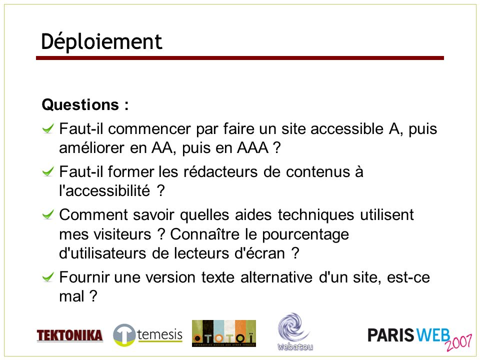 Questions : Faut-il commencer par faire un site accessible A, puis améliorer en AA, puis en AAA ? Faut-il former les rédacteurs de contenus à l'access
