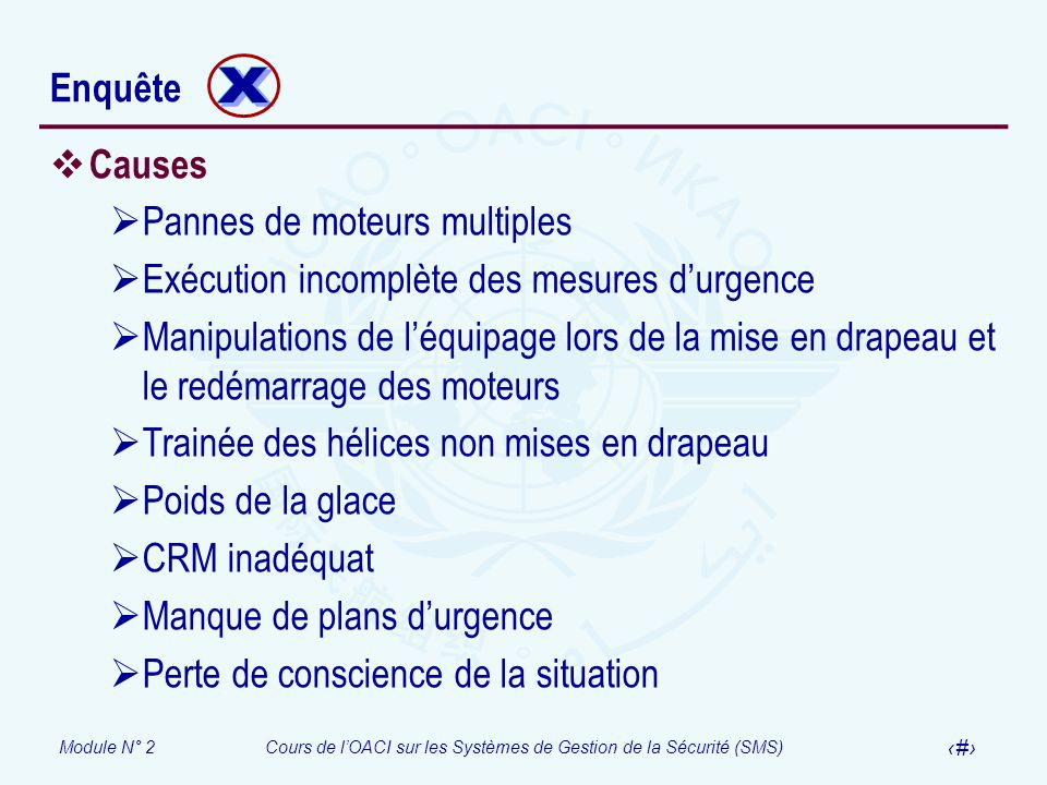 Module N° 2Cours de lOACI sur les Systèmes de Gestion de la Sécurité (SMS) 43 Enquête Causes Pannes de moteurs multiples Exécution incomplète des mesu