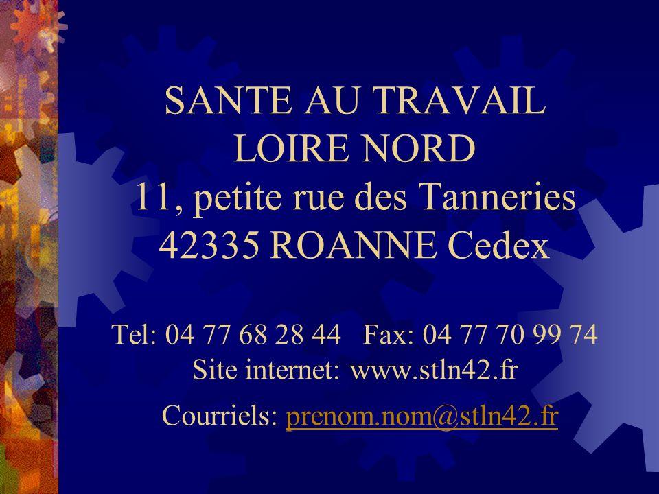 SANTE AU TRAVAIL LOIRE NORD 11, petite rue des Tanneries 42335 ROANNE Cedex Tel: 04 77 68 28 44 Fax: 04 77 70 99 74 Site internet: www.stln42.fr Courriels: prenom.nom@stln42.frprenom.nom@stln42.fr