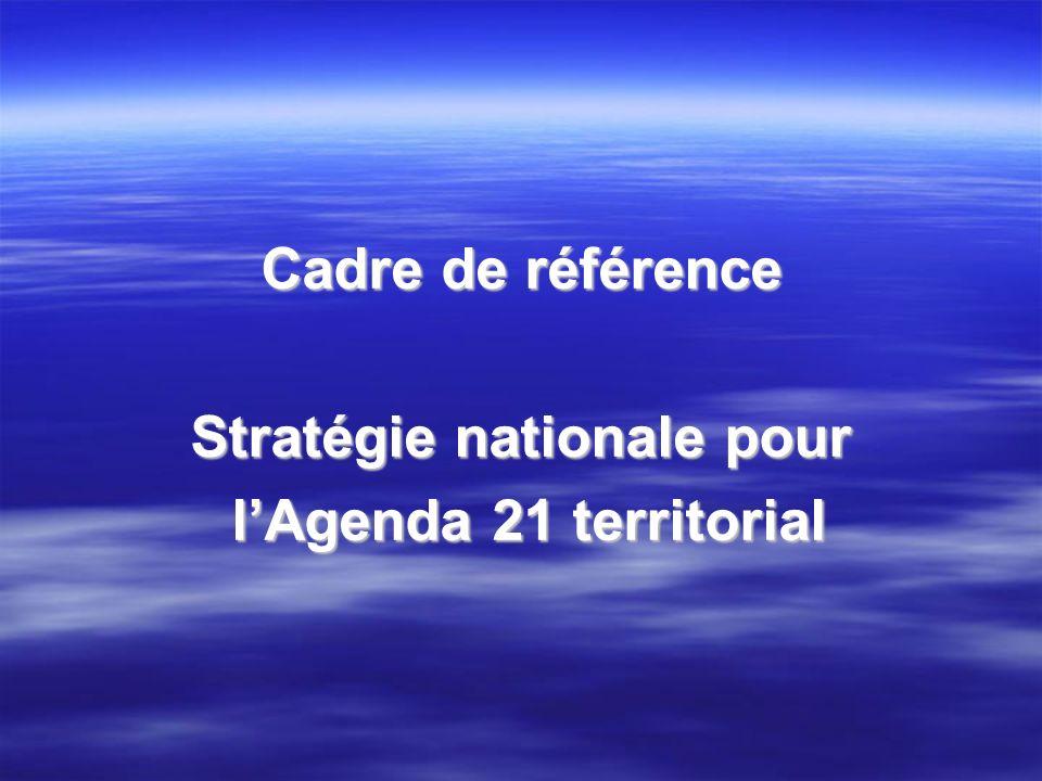 Cadre de référence Stratégie nationale pour lAgenda 21 territorial lAgenda 21 territorial