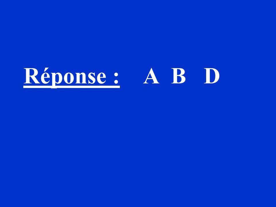 Réponse : A B D