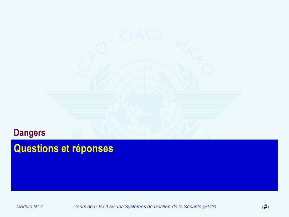 Module N° 4Cours de lOACI sur les Systèmes de Gestion de la Sécurité (SMS) 24 Questions et réponses Dangers