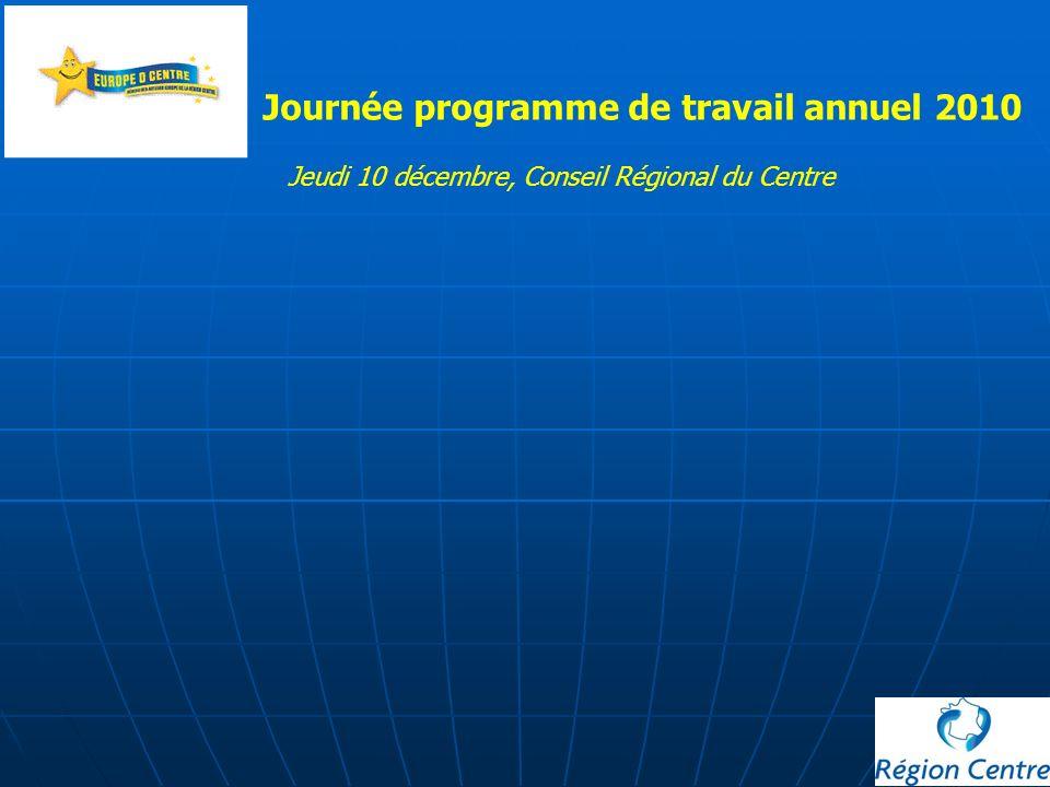 Journée programme de travail annuel 2010 Jeudi 10 décembre, Conseil Régional du Centre
