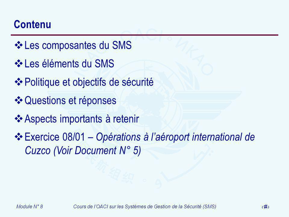Module N° 8Cours de lOACI sur les Systèmes de Gestion de la Sécurité (SMS) 4 Contenu Les composantes du SMS Les éléments du SMS Politique et objectifs