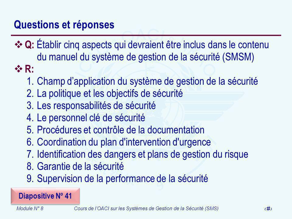 Module N° 8Cours de lOACI sur les Systèmes de Gestion de la Sécurité (SMS) 47 Questions et réponses Q: Établir cinq aspects qui devraient être inclus