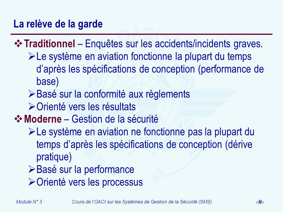 Module N° 3Cours de lOACI sur les Systèmes de Gestion de la Sécurité (SMS) 25 La relève de la garde Traditionnel – Enquêtes sur les accidents/incident