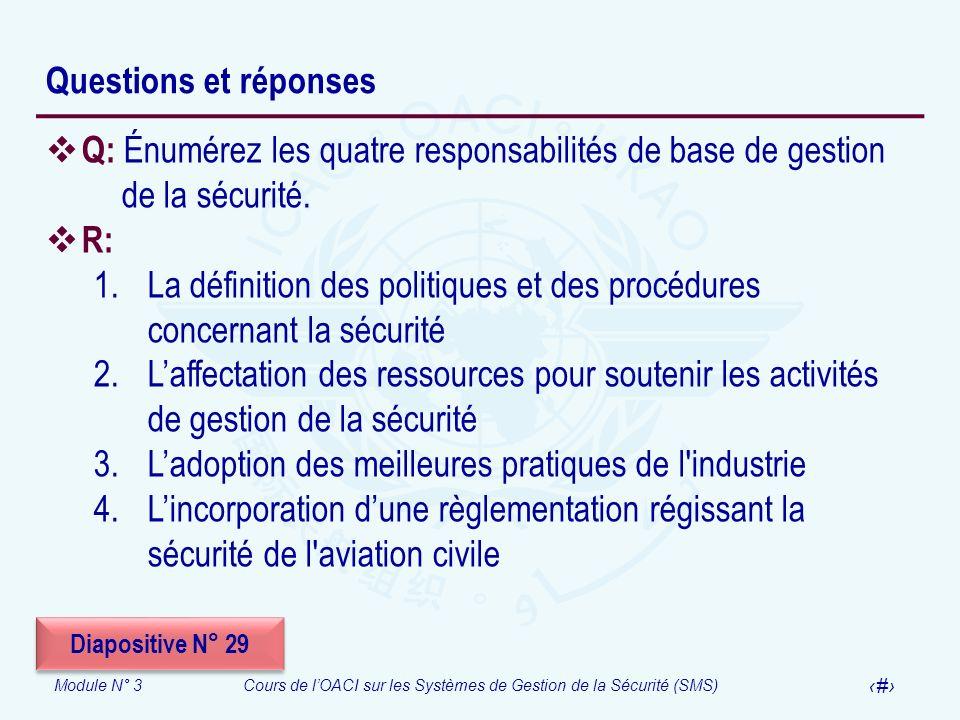 Module N° 3Cours de lOACI sur les Systèmes de Gestion de la Sécurité (SMS) 39 Questions et réponses Q: Énumérez les quatre responsabilités de base de