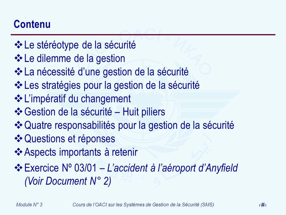 Module N° 3Cours de lOACI sur les Systèmes de Gestion de la Sécurité (SMS) 4 Contenu Le stéréotype de la sécurité Le dilemme de la gestion La nécessit