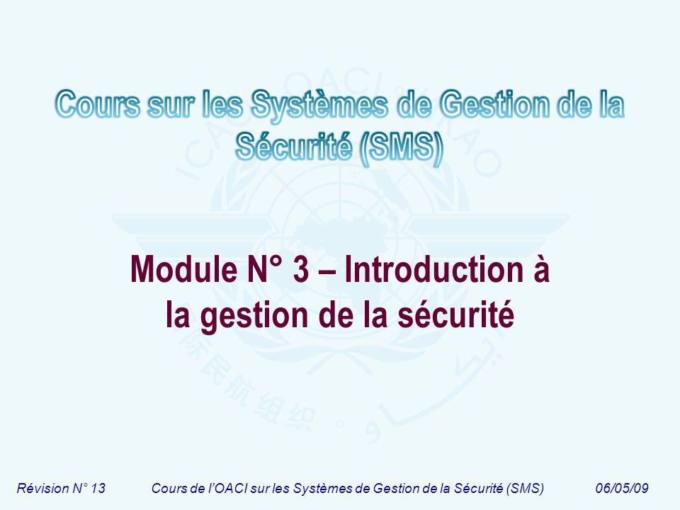 Révision N° 13Cours de lOACI sur les Systèmes de Gestion de la Sécurité (SMS)06/05/09 Module N° 3 – Introduction à la gestion de la sécurité
