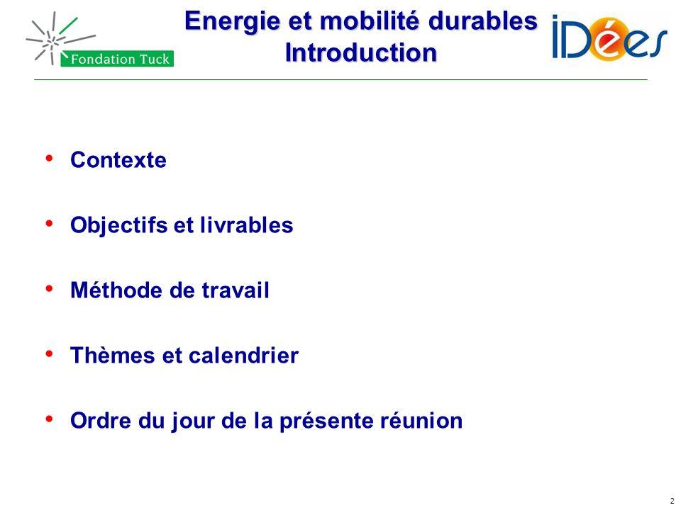 2 Energie et mobilité durables Introduction Contexte Objectifs et livrables Méthode de travail Thèmes et calendrier Ordre du jour de la présente réuni