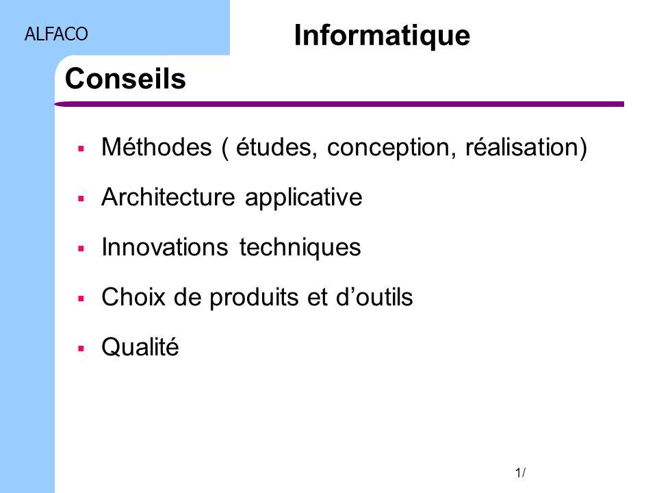 ALFACO 1/ Conseils Méthodes ( études, conception, réalisation) Architecture applicative Innovations techniques Choix de produits et doutils Qualité In