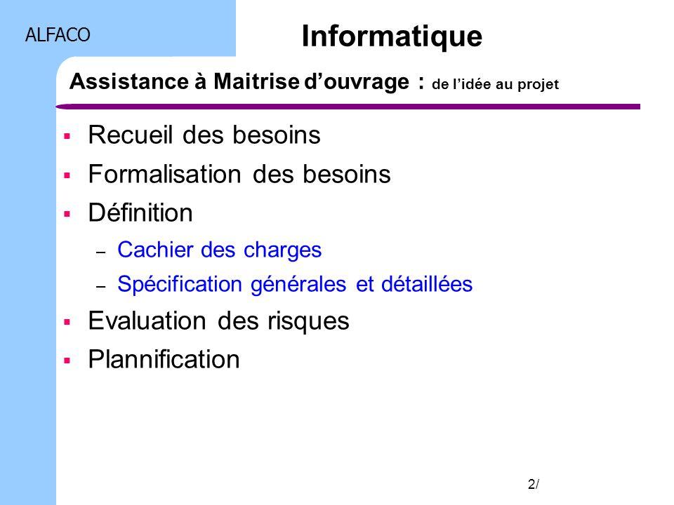 ALFACO 3/ Maitrise doeuvre déléguée : des spécifications à la réalisation Analyse des besoins Conception à laide de la méthode UML Réalistion des développements Validation technique de lapplication Informatique