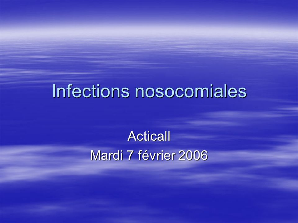 Infections nosocomiales Acticall Mardi 7 février 2006