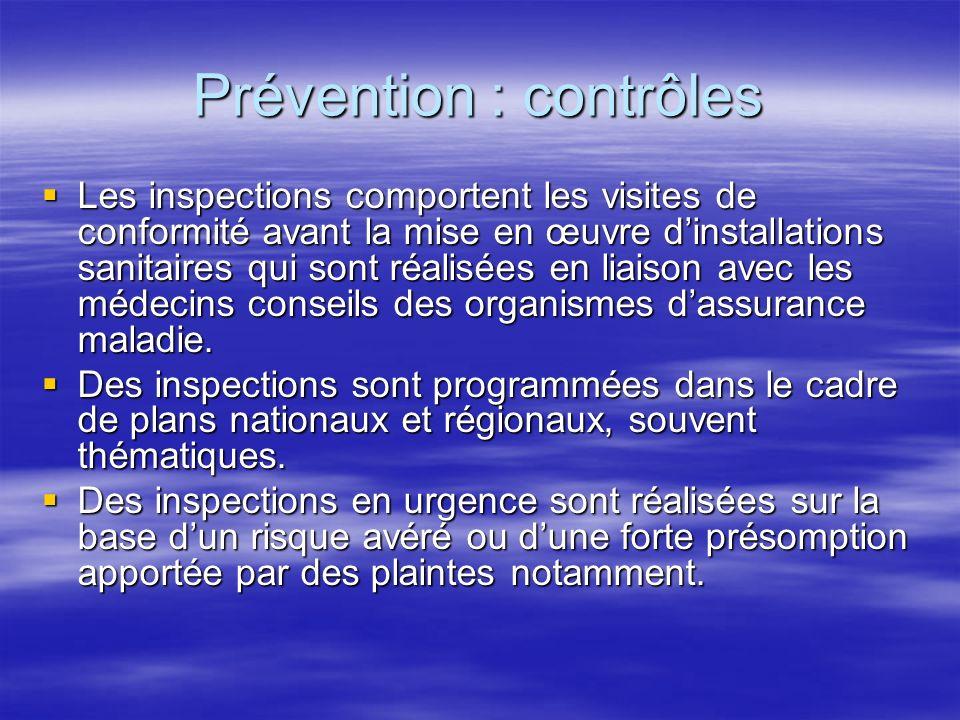Prévention : contrôles Les inspections comportent les visites de conformité avant la mise en œuvre dinstallations sanitaires qui sont réalisées en liaison avec les médecins conseils des organismes dassurance maladie.